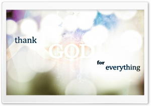 Thank God for everything Ultra HD Wallpaper for 4K UHD Widescreen desktop, tablet & smartphone