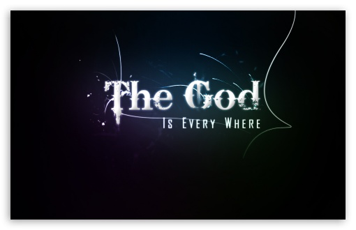 The God Is Every Where HD wallpaper for Wide 16:10 5:3 Widescreen WHXGA WQXGA WUXGA WXGA WGA ; HD 16:9 High Definition WQHD QWXGA 1080p 900p 720p QHD nHD ; Standard 4:3 Fullscreen UXGA XGA SVGA ; iPad 1/2/Mini ; Mobile 4:3 5:3 16:9 - UXGA XGA SVGA WGA WQHD QWXGA 1080p 900p 720p QHD nHD ;