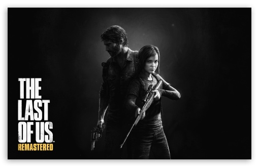 The Last of Us Remastered HD wallpaper for Wide 16:10 5:3 Widescreen WHXGA WQXGA WUXGA WXGA WGA ; HD 16:9 High Definition WQHD QWXGA 1080p 900p 720p QHD nHD ; Standard 4:3 5:4 3:2 Fullscreen UXGA XGA SVGA QSXGA SXGA DVGA HVGA HQVGA devices ( Apple PowerBook G4 iPhone 4 3G 3GS iPod Touch ) ; Smartphone 5:3 WGA ; Tablet 1:1 ; iPad 1/2/Mini ; Mobile 4:3 5:3 3:2 16:9 5:4 - UXGA XGA SVGA WGA DVGA HVGA HQVGA devices ( Apple PowerBook G4 iPhone 4 3G 3GS iPod Touch ) WQHD QWXGA 1080p 900p 720p QHD nHD QSXGA SXGA ;