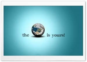 The World Is Yours HD Wide Wallpaper for Widescreen