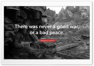 There was never a good war or...
