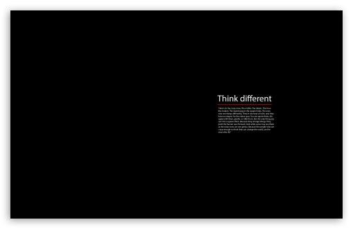 Think Different ❤ 4K UHD Wallpaper for Wide 16:10 5:3 Widescreen WHXGA WQXGA WUXGA WXGA WGA ; 4K UHD 16:9 Ultra High Definition 2160p 1440p 1080p 900p 720p ; Standard 4:3 5:4 3:2 Fullscreen UXGA XGA SVGA QSXGA SXGA DVGA HVGA HQVGA ( Apple PowerBook G4 iPhone 4 3G 3GS iPod Touch ) ; Tablet 1:1 ; iPad 1/2/Mini ; Mobile 4:3 5:3 3:2 5:4 - UXGA XGA SVGA WGA DVGA HVGA HQVGA ( Apple PowerBook G4 iPhone 4 3G 3GS iPod Touch ) QSXGA SXGA ;