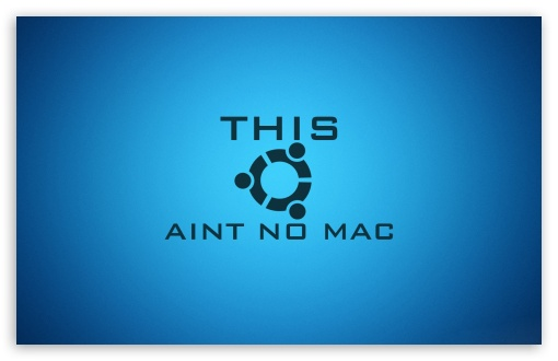 This Aint No Mac HD wallpaper for Wide 16:10 5:3 Widescreen WHXGA WQXGA WUXGA WXGA WGA ; HD 16:9 High Definition WQHD QWXGA 1080p 900p 720p QHD nHD ; Standard 4:3 5:4 3:2 Fullscreen UXGA XGA SVGA QSXGA SXGA DVGA HVGA HQVGA devices ( Apple PowerBook G4 iPhone 4 3G 3GS iPod Touch ) ; Tablet 1:1 ; iPad 1/2/Mini ; Mobile 4:3 5:3 3:2 16:9 5:4 - UXGA XGA SVGA WGA DVGA HVGA HQVGA devices ( Apple PowerBook G4 iPhone 4 3G 3GS iPod Touch ) WQHD QWXGA 1080p 900p 720p QHD nHD QSXGA SXGA ;