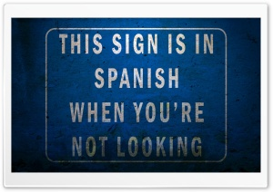 This Sign Is In Spanish When You&#039;re Not Looking HD Wide Wallpaper for Widescreen