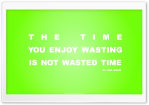 Time You Enjoy Wasting is Not Wasted Time Quote (Green) HD Wide Wallpaper for Widescreen