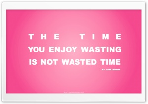Time You Enjoy Wasting is Not Wasted Time Quote (Pink) HD Wide Wallpaper for Widescreen