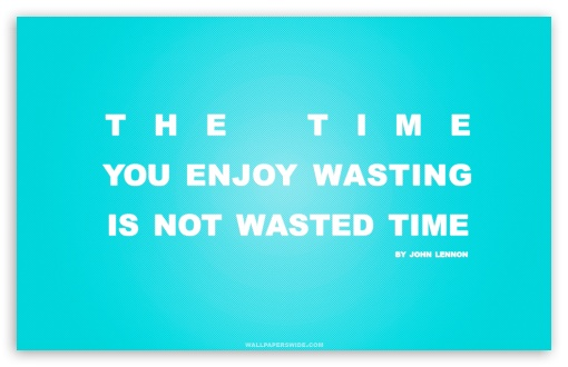 Time You Enjoy Wasting is Not Wasted Time Quote (Retro Blue) UltraHD Wallpaper for Wide 16:10 5:3 Widescreen WHXGA WQXGA WUXGA WXGA WGA ; 8K UHD TV 16:9 Ultra High Definition 2160p 1440p 1080p 900p 720p ; Standard 4:3 5:4 3:2 Fullscreen UXGA XGA SVGA QSXGA SXGA DVGA HVGA HQVGA ( Apple PowerBook G4 iPhone 4 3G 3GS iPod Touch ) ; Tablet 1:1 ; iPad 1/2/Mini ; Mobile 4:3 5:3 3:2 16:9 5:4 - UXGA XGA SVGA WGA DVGA HVGA HQVGA ( Apple PowerBook G4 iPhone 4 3G 3GS iPod Touch ) 2160p 1440p 1080p 900p 720p QSXGA SXGA ;