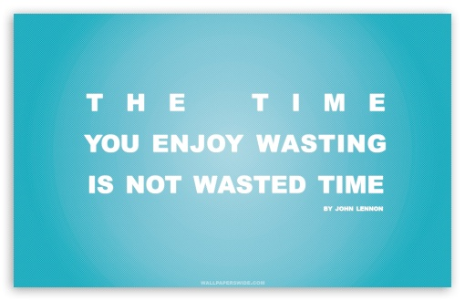 Time You Enjoy Wasting is Not Wasted Time Quote (Retro Blue V1) HD wallpaper for Wide 16:10 5:3 Widescreen WHXGA WQXGA WUXGA WXGA WGA ; HD 16:9 High Definition WQHD QWXGA 1080p 900p 720p QHD nHD ; Standard 4:3 5:4 3:2 Fullscreen UXGA XGA SVGA QSXGA SXGA DVGA HVGA HQVGA devices ( Apple PowerBook G4 iPhone 4 3G 3GS iPod Touch ) ; Tablet 1:1 ; iPad 1/2/Mini ; Mobile 4:3 5:3 3:2 16:9 5:4 - UXGA XGA SVGA WGA DVGA HVGA HQVGA devices ( Apple PowerBook G4 iPhone 4 3G 3GS iPod Touch ) WQHD QWXGA 1080p 900p 720p QHD nHD QSXGA SXGA ;