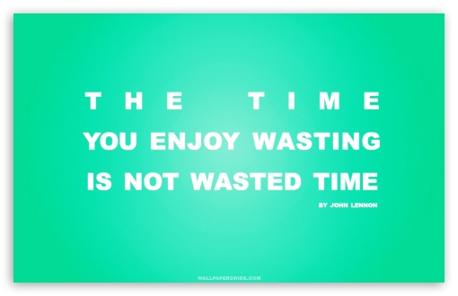 Time You Enjoy Wasting is Not Wasted Time Quote (Retro Green) HD wallpaper for Wide 16:10 5:3 Widescreen WHXGA WQXGA WUXGA WXGA WGA ; HD 16:9 High Definition WQHD QWXGA 1080p 900p 720p QHD nHD ; Standard 4:3 5:4 3:2 Fullscreen UXGA XGA SVGA QSXGA SXGA DVGA HVGA HQVGA devices ( Apple PowerBook G4 iPhone 4 3G 3GS iPod Touch ) ; iPad 1/2/Mini ; Mobile 4:3 5:3 3:2 16:9 5:4 - UXGA XGA SVGA WGA DVGA HVGA HQVGA devices ( Apple PowerBook G4 iPhone 4 3G 3GS iPod Touch ) WQHD QWXGA 1080p 900p 720p QHD nHD QSXGA SXGA ;
