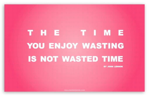 time you enjoy wasting is not wasted time quote retro pink ultra