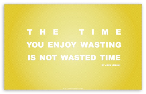 Time You Enjoy Wasting is Not Wasted Time Quote (Yellow) HD wallpaper for Wide 16:10 5:3 Widescreen WHXGA WQXGA WUXGA WXGA WGA ; HD 16:9 High Definition WQHD QWXGA 1080p 900p 720p QHD nHD ; Standard 4:3 5:4 3:2 Fullscreen UXGA XGA SVGA QSXGA SXGA DVGA HVGA HQVGA devices ( Apple PowerBook G4 iPhone 4 3G 3GS iPod Touch ) ; Tablet 1:1 ; iPad 1/2/Mini ; Mobile 4:3 5:3 3:2 16:9 5:4 - UXGA XGA SVGA WGA DVGA HVGA HQVGA devices ( Apple PowerBook G4 iPhone 4 3G 3GS iPod Touch ) WQHD QWXGA 1080p 900p 720p QHD nHD QSXGA SXGA ;