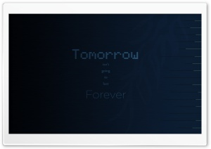 Tomorrow isnt going to last Forever HD Wide Wallpaper for 4K UHD Widescreen desktop & smartphone