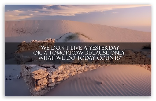 Tony Gaskins Only What We Do Today Counts HD wallpaper for Wide 16:10 5:3 Widescreen WHXGA WQXGA WUXGA WXGA WGA ; HD 16:9 High Definition WQHD QWXGA 1080p 900p 720p QHD nHD ; Standard 4:3 5:4 3:2 Fullscreen UXGA XGA SVGA QSXGA SXGA DVGA HVGA HQVGA devices ( Apple PowerBook G4 iPhone 4 3G 3GS iPod Touch ) ; iPad 1/2/Mini ; Mobile 4:3 5:3 3:2 16:9 5:4 - UXGA XGA SVGA WGA DVGA HVGA HQVGA devices ( Apple PowerBook G4 iPhone 4 3G 3GS iPod Touch ) WQHD QWXGA 1080p 900p 720p QHD nHD QSXGA SXGA ;