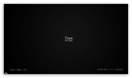 Trust No One HD wallpaper for HD 16:9 High Definition WQHD QWXGA 1080p 900p 720p QHD nHD ; iPad 1/2/Mini ; Mobile 4:3 5:3 3:2 - UXGA XGA SVGA WGA DVGA HVGA HQVGA devices ( Apple PowerBook G4 iPhone 4 3G 3GS iPod Touch ) ;
