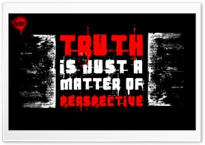 Truth is just a matter of perspective. HD Wide Wallpaper for 4K UHD Widescreen desktop & smartphone