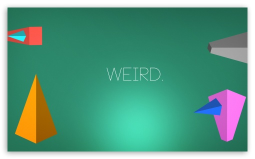 weird. HD wallpaper for Wide 5:3 Widescreen WGA ; HD 16:9 High Definition WQHD QWXGA 1080p 900p 720p QHD nHD ; Mobile 5:3 16:9 - WGA WQHD QWXGA 1080p 900p 720p QHD nHD ;