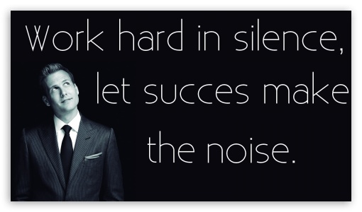 Work Hard in Silence, Let Succcess Make the Noice UltraHD Wallpaper for 8K UHD TV 16:9 Ultra High Definition 2160p 1440p 1080p 900p 720p ; Mobile 16:9 - 2160p 1440p 1080p 900p 720p ;