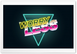 Worry Less HD Wide Wallpaper for 4K UHD Widescreen desktop & smartphone