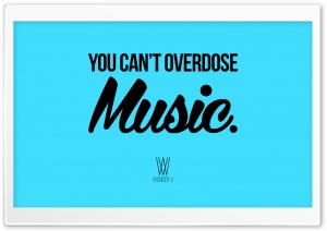 You Cant Overdose Music. HD Wide Wallpaper for Widescreen