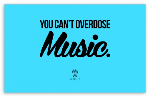 You Cant Overdose Music. ❤ 4K UHD Wallpaper for Wide 16:10 5:3 Widescreen WHXGA WQXGA WUXGA WXGA WGA ; 4K UHD 16:9 Ultra High Definition 2160p 1440p 1080p 900p 720p ; Standard 4:3 5:4 3:2 Fullscreen UXGA XGA SVGA QSXGA SXGA DVGA HVGA HQVGA ( Apple PowerBook G4 iPhone 4 3G 3GS iPod Touch ) ; Tablet 1:1 ; iPad 1/2/Mini ; Mobile 4:3 5:3 3:2 16:9 5:4 - UXGA XGA SVGA WGA DVGA HVGA HQVGA ( Apple PowerBook G4 iPhone 4 3G 3GS iPod Touch ) 2160p 1440p 1080p 900p 720p QSXGA SXGA ;