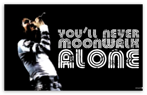 You Will Never Moonwalk Alone HD wallpaper for Wide 16:10 5:3 Widescreen WHXGA WQXGA WUXGA WXGA WGA ; HD 16:9 High Definition WQHD QWXGA 1080p 900p 720p QHD nHD ; Standard 3:2 Fullscreen DVGA HVGA HQVGA devices ( Apple PowerBook G4 iPhone 4 3G 3GS iPod Touch ) ; Mobile 5:3 3:2 16:9 - WGA DVGA HVGA HQVGA devices ( Apple PowerBook G4 iPhone 4 3G 3GS iPod Touch ) WQHD QWXGA 1080p 900p 720p QHD nHD ;